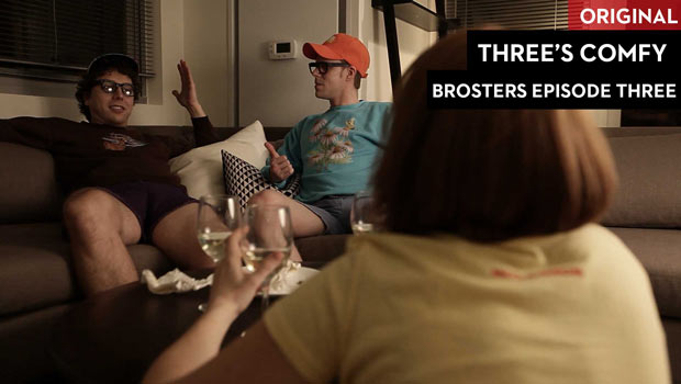Brosters Episode 3: Three's Comfy