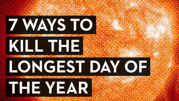 7 ways to kill the longest day of the year the second city for When is the shortest day of the year