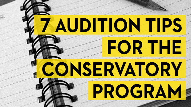 7 Audition Tips for The Conservatory Program