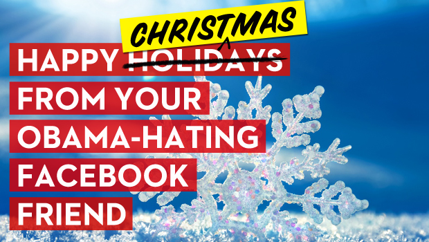Happy Holidays from Your Obama-Hating Facebook Friend