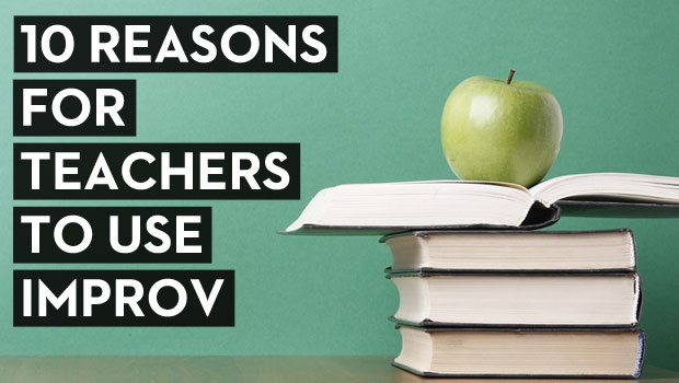 10 Reasons for Teachers to Use Improv in the Classroom