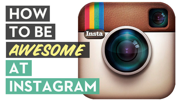 How to Be Awesome at Instagram