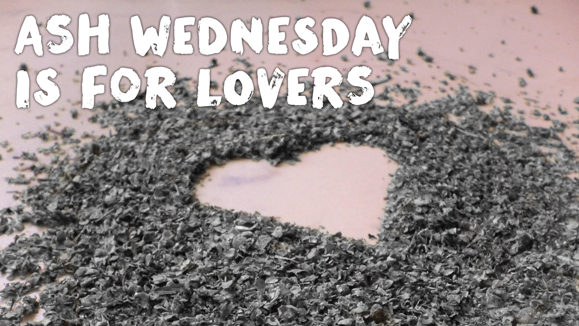 Ash Wednesday is for Lovers