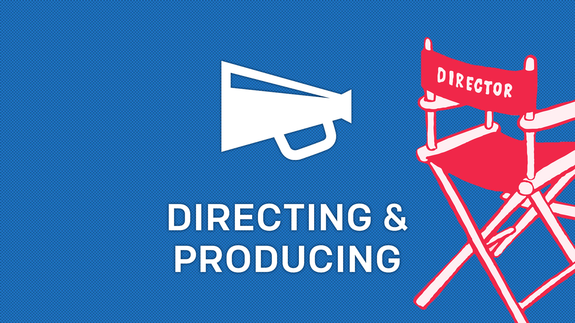 Directing & Producing
