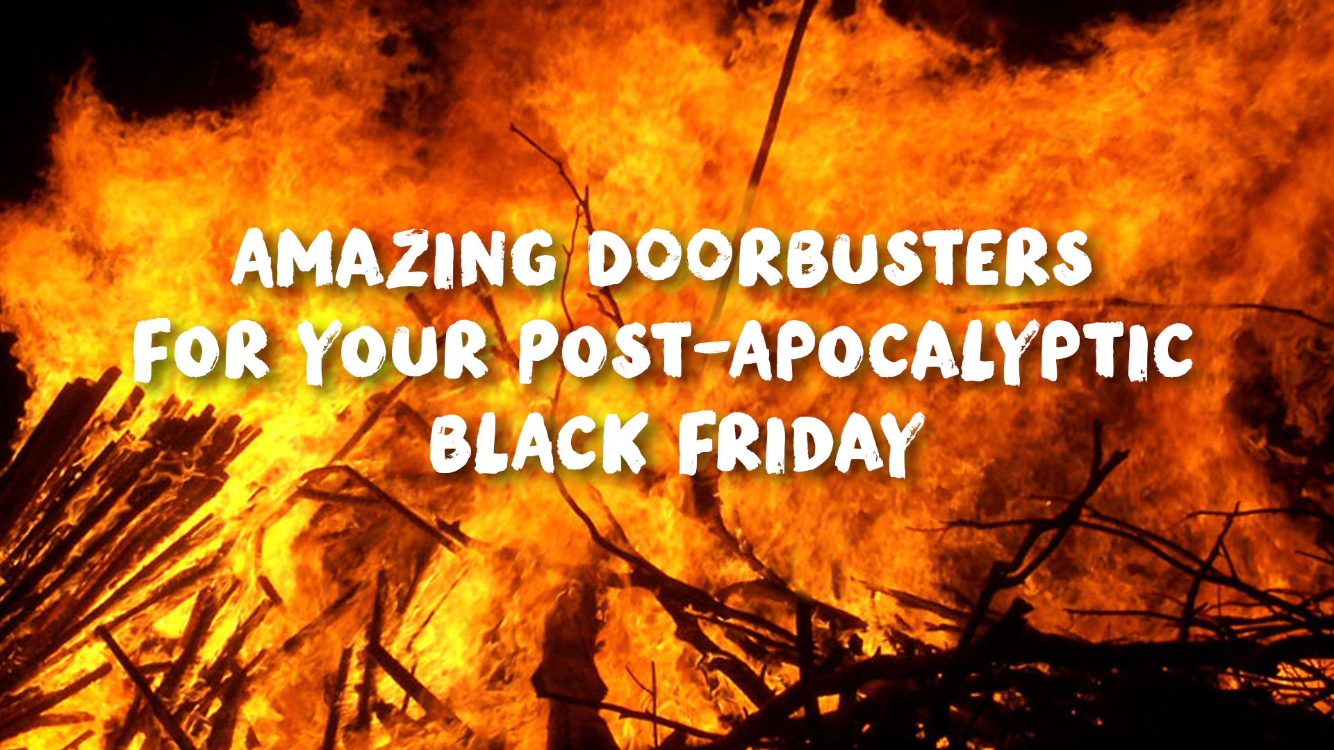 Amazing Doorbusters for Your Post-Apocalyptic Black Friday