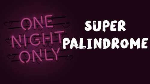 One Night Only: Super Palindrome