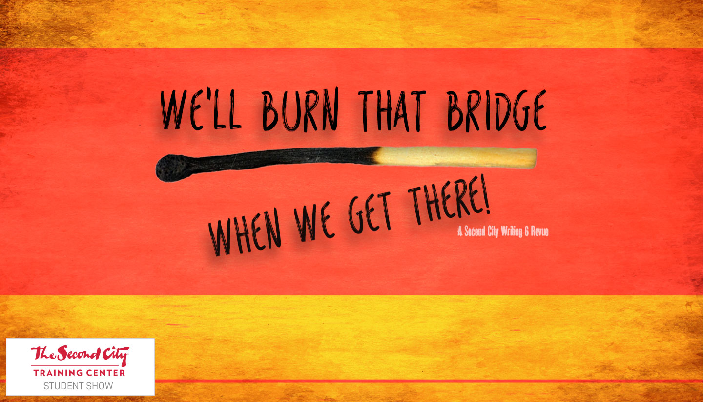 We'll Burn That Bridge When We Get There