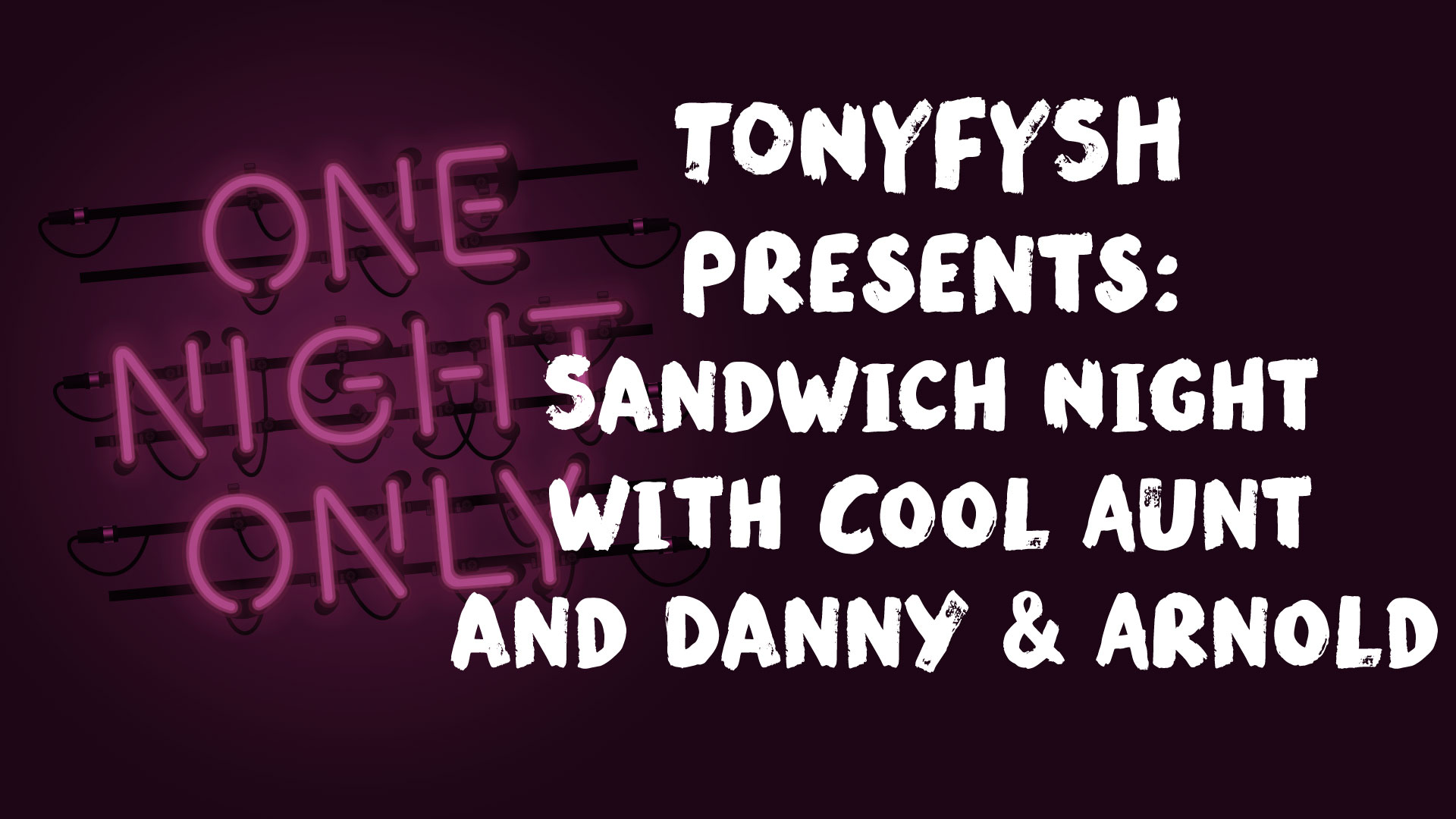 TONYFYSH presents Sandwich Night with Cool Aunt and Danny & Arnold
