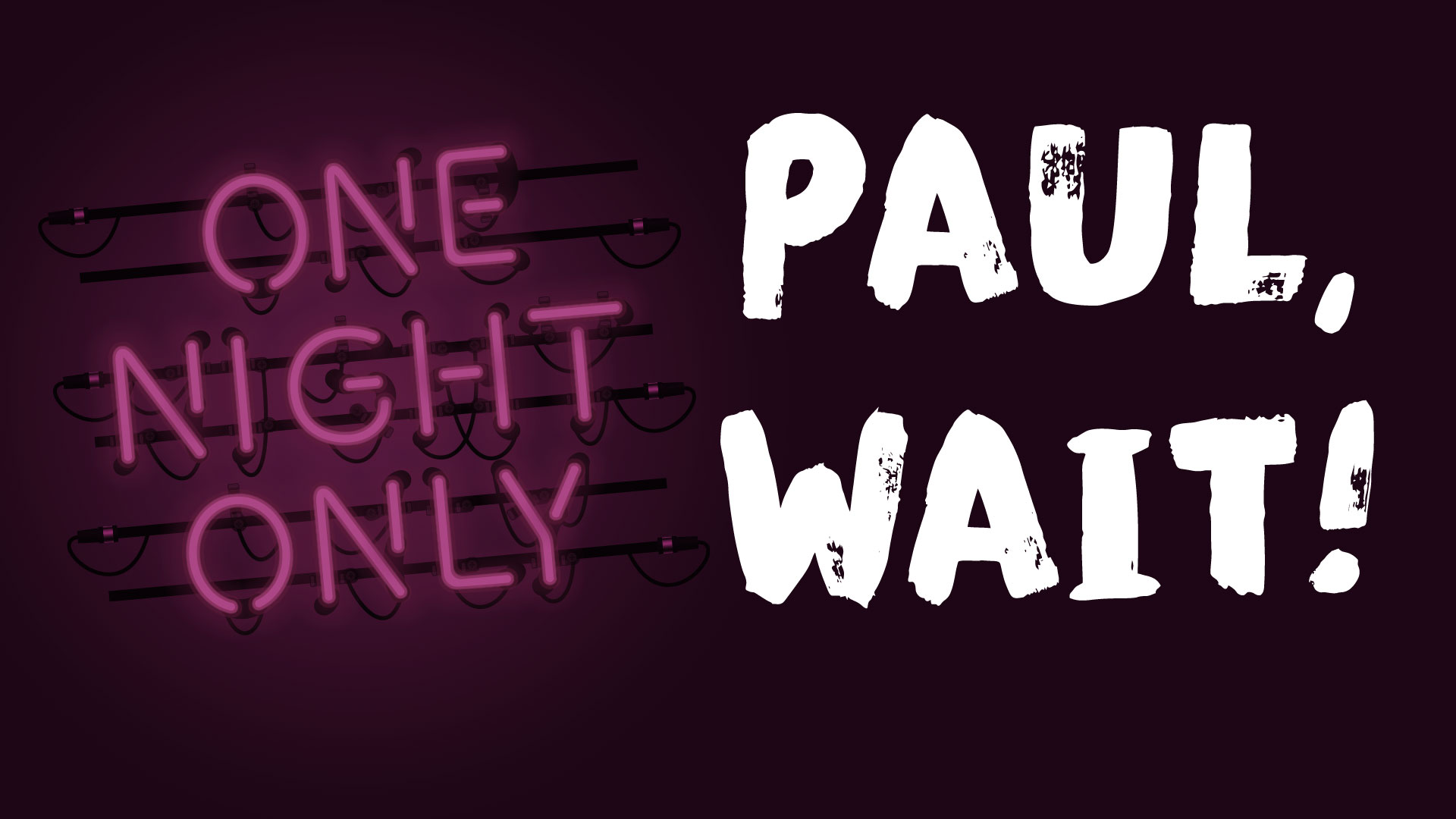 One Night Only: Paul, Wait!