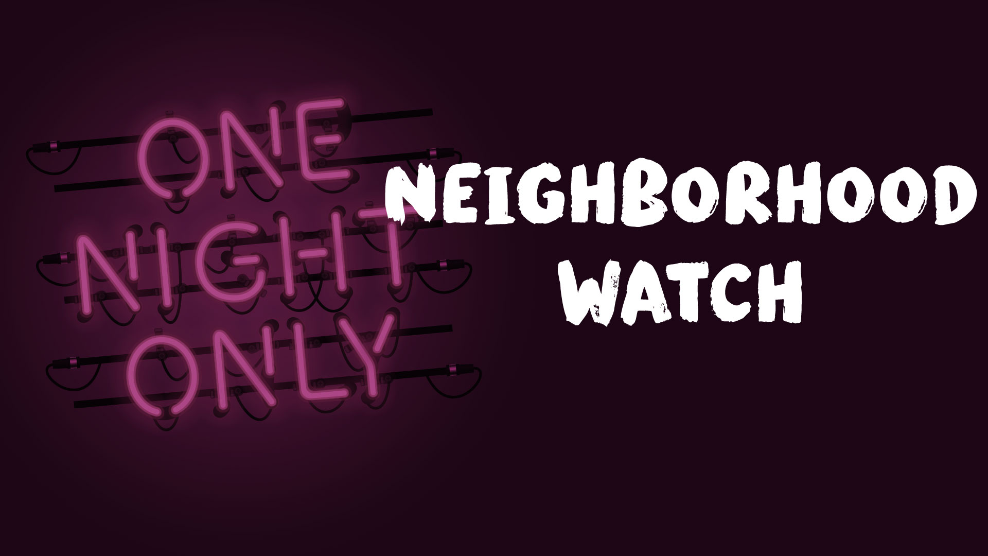One Night Only: Neighborhood Watch