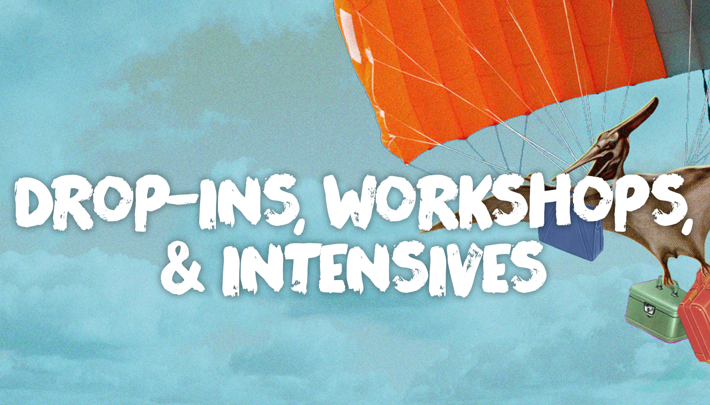 Drop-ins, Workshops, and Intensives