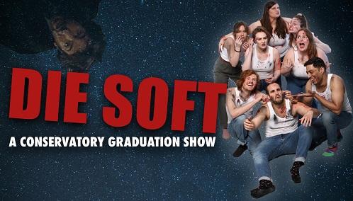 Die Soft (A Conservatory Grad Show)