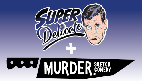 Super Delicate &  Murder - SC Sketch Ensemble