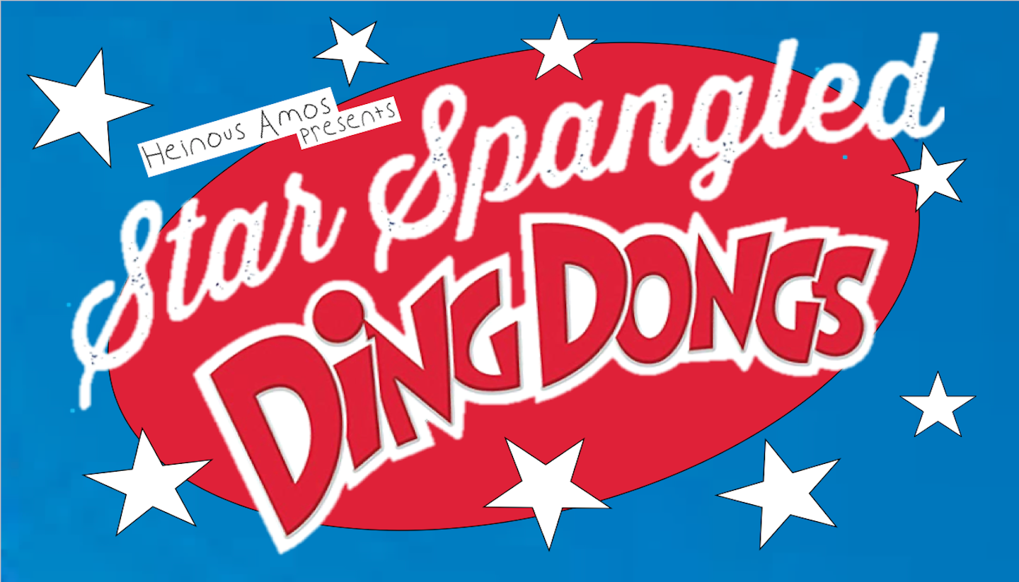 Heinous Amos Presents: Star Spangled Ding Dongs