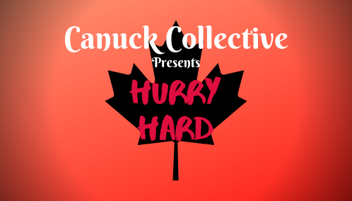 CANUCK COLLECTIVE presents: HURRY HARD!