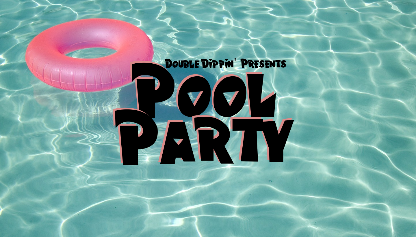 Double Dippin' Presents: Pool Party