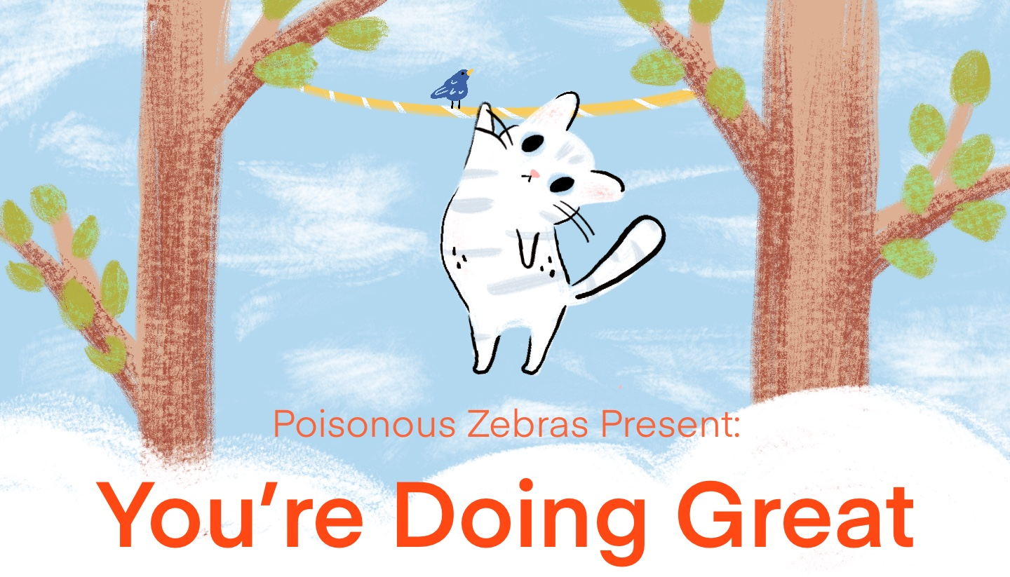 Poisonous Zebras Present: You're Doing Great