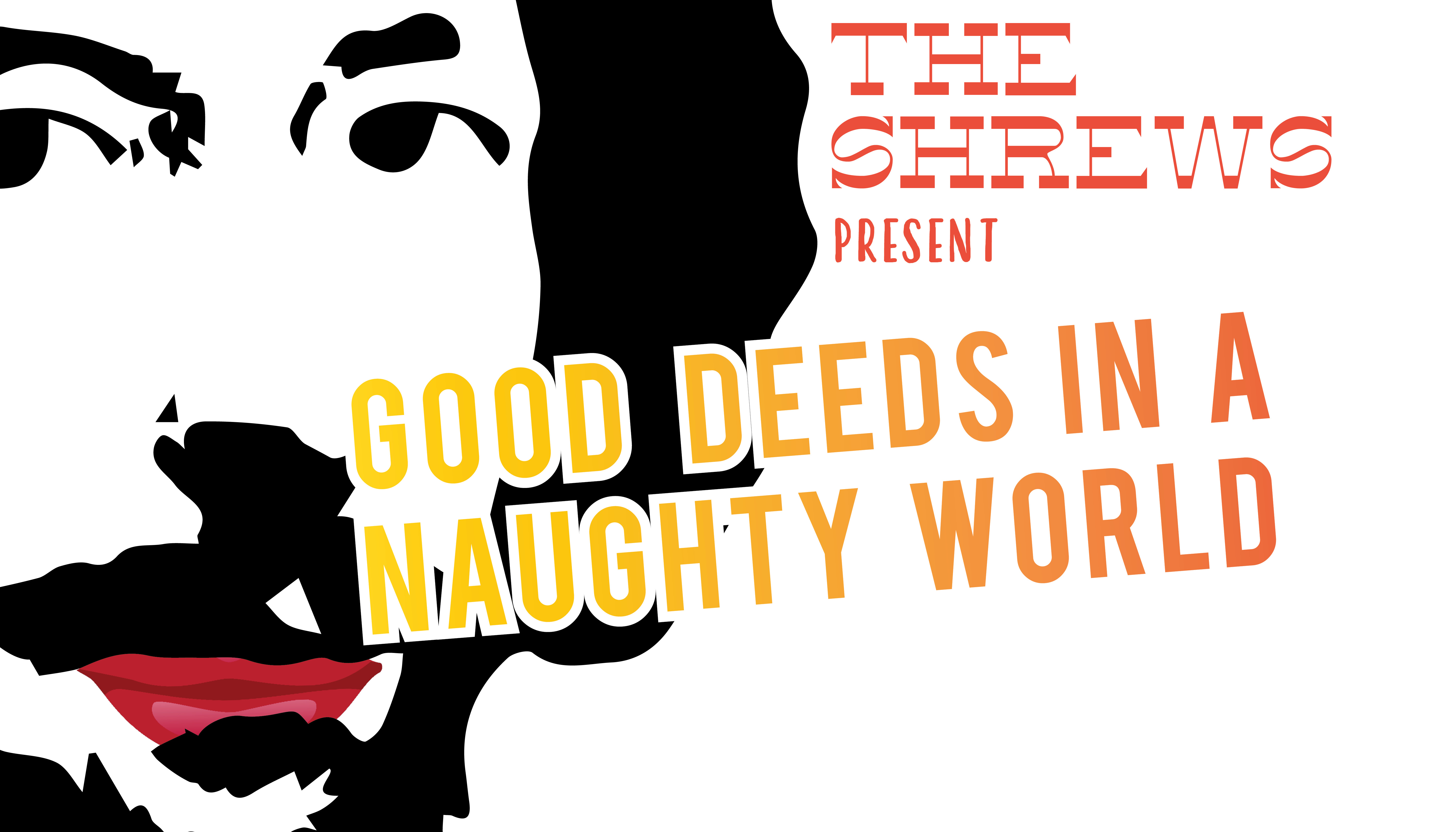 The Shrews Present: Good Deeds in a Naughty World