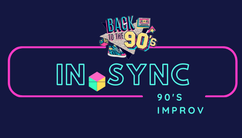 In-Sync Back to the 90's:  A 90's Improv Show