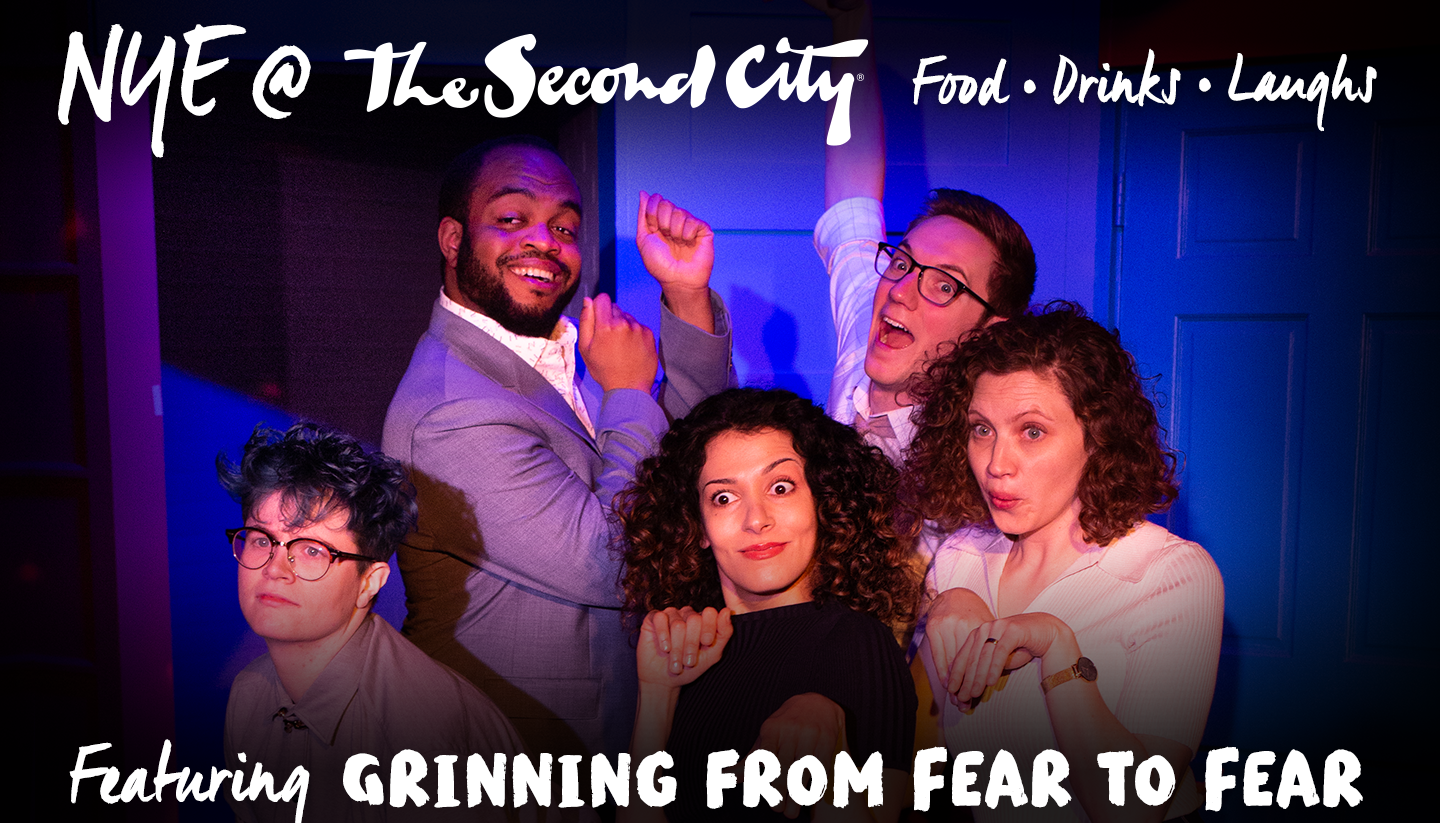 The Second City's NYE Celebration Featuring Grinning from Fear to Fear