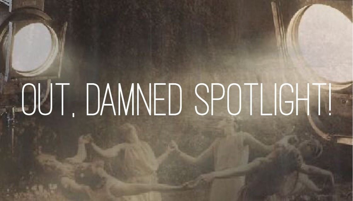 Out, Damned Spotlight!