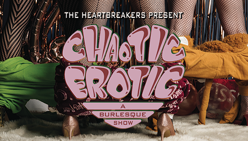 The Heartbreakers Present Chaotic Erotic: A Burlesque Show