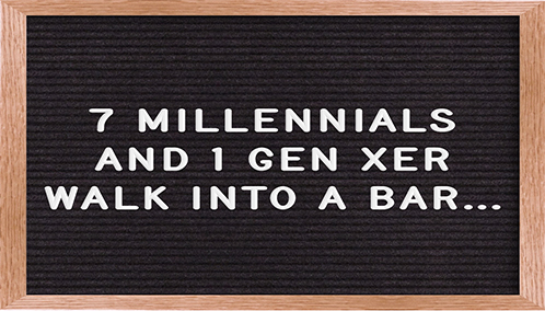 7 Millenials & 1 Gen Xer Walk Into A Bar