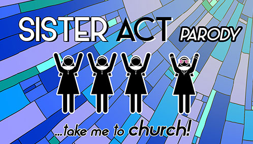 Sister Act Parody: Take Me To Church!