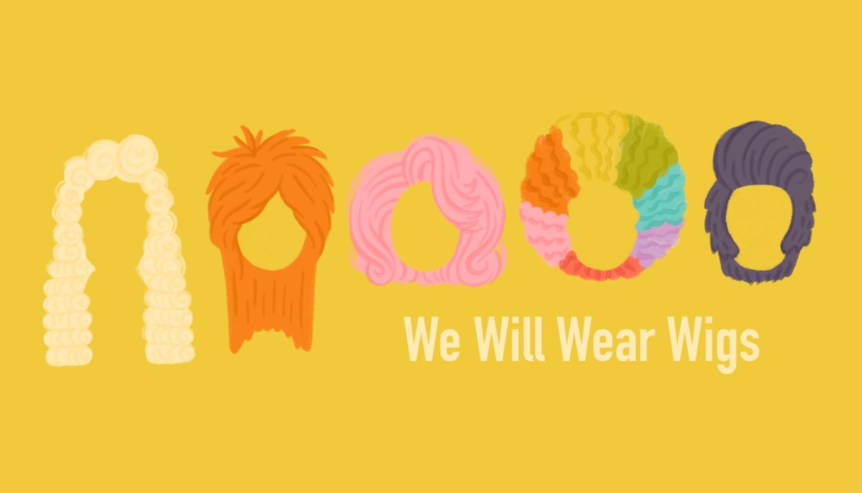 We Will Wear Wigs