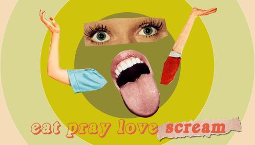 Eat Pray Love Scream