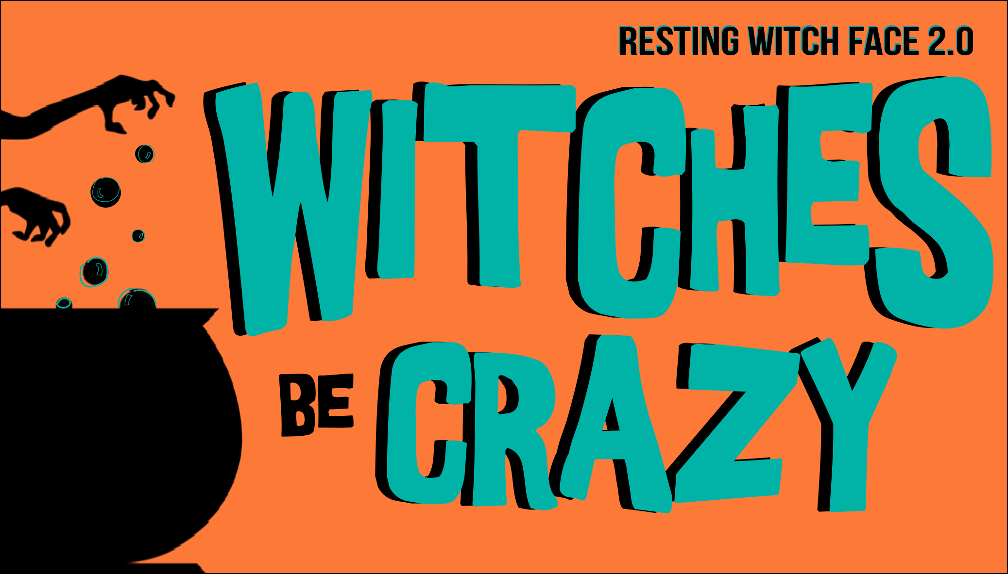 Resting Witch Face 2.0: Witches Be Crazy