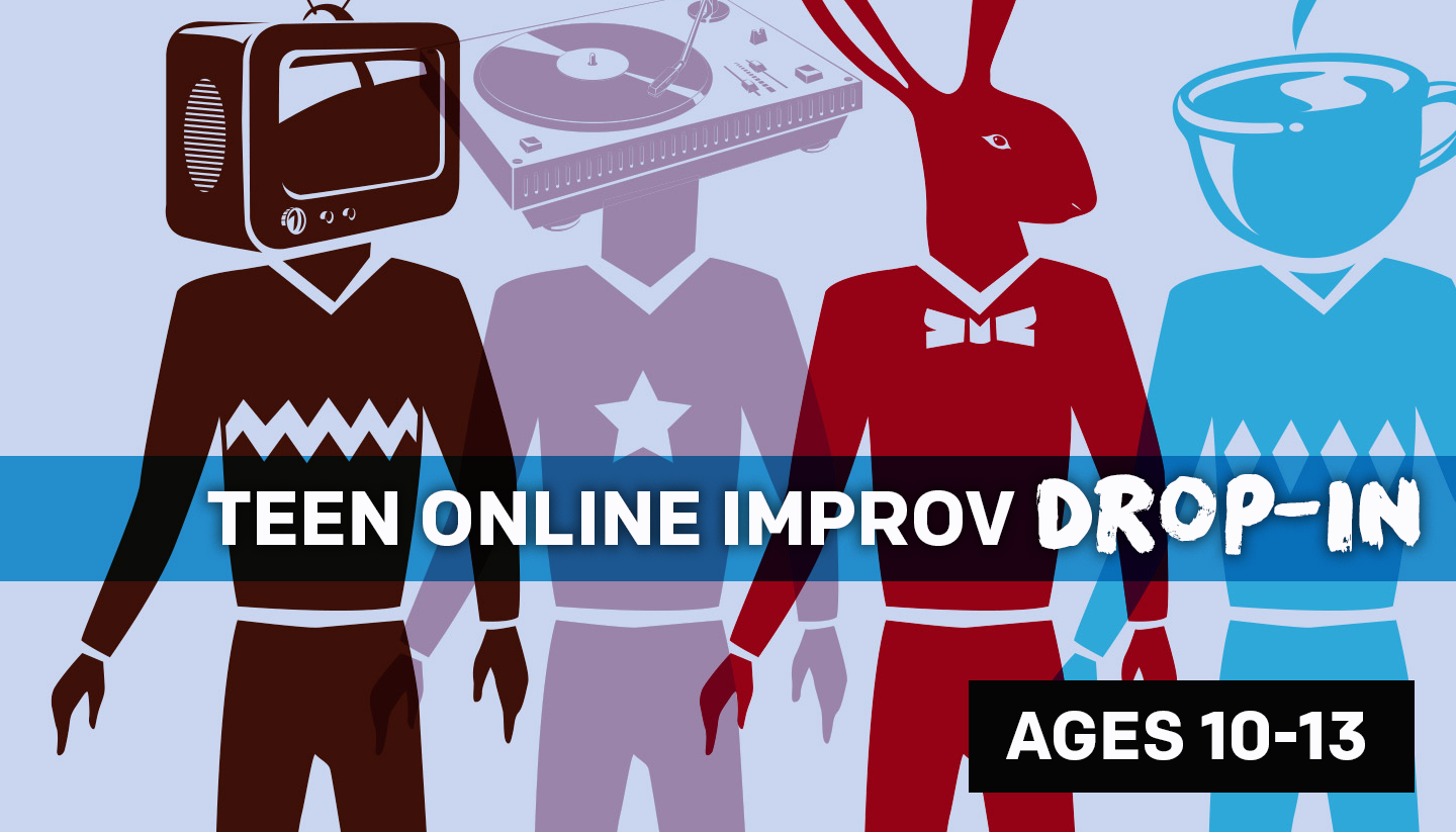 Improv Drop-in for Ages 10 - 13 (Online)