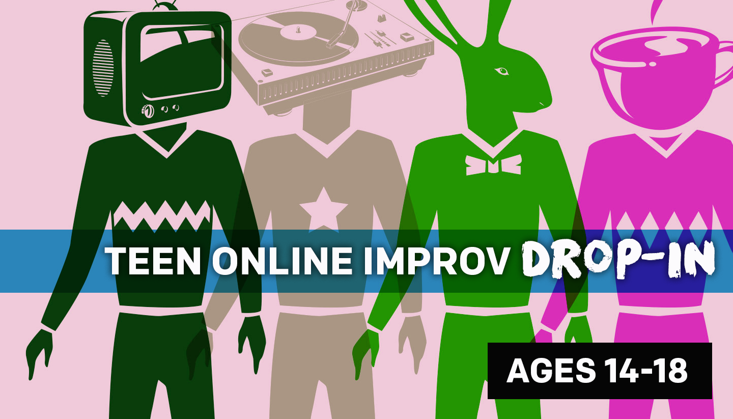 Improv Drop-in for Ages 14-18 (Online)