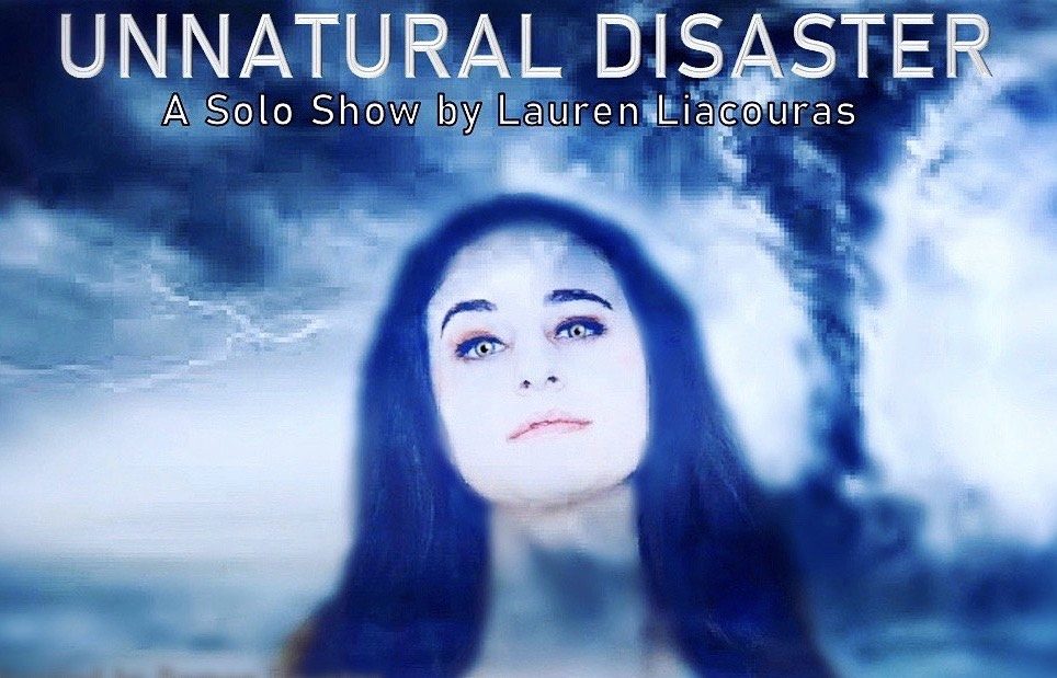 Unnatural Disaster: A Solo Show by Lauren Liacouras
