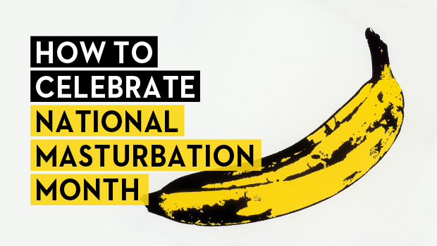 How to Celebrate National Masturbation Month