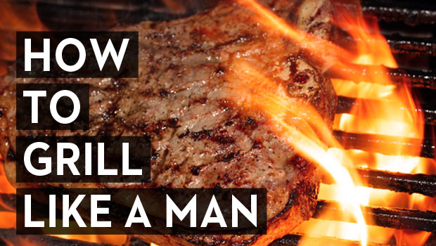 How to Grill Like a Man