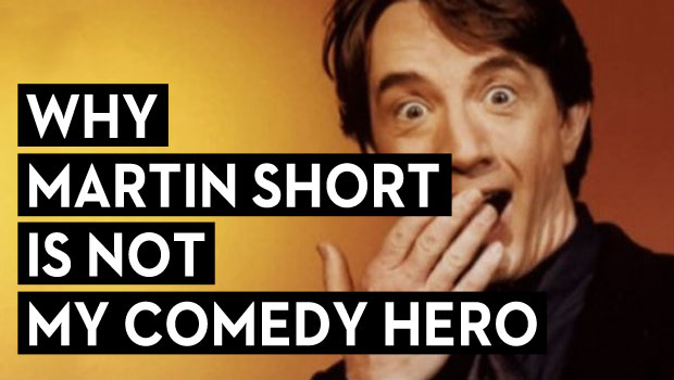 Why Martin Short is Not My Comedy Hero
