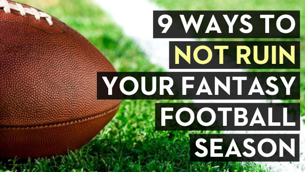 9 Ways to Not Ruin Your Fantasy Football Season