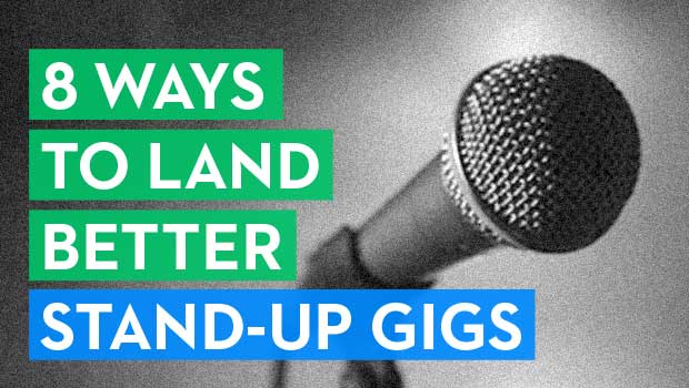 8 Ways to Land Better Stand-Up Gigs