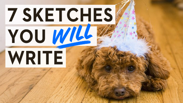 7 Sketches You WILL Write