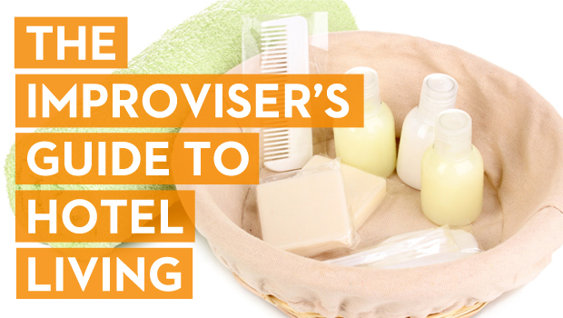 The Improviser's Guide To Hotel Living
