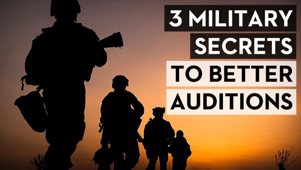 3 Military Secrets to Better Auditions
