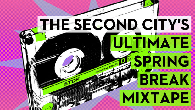 The Second City's Ultimate Spring Break Mixtape