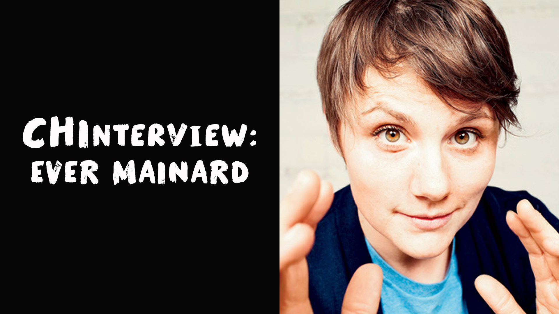The CHInterview: Ever Mainard