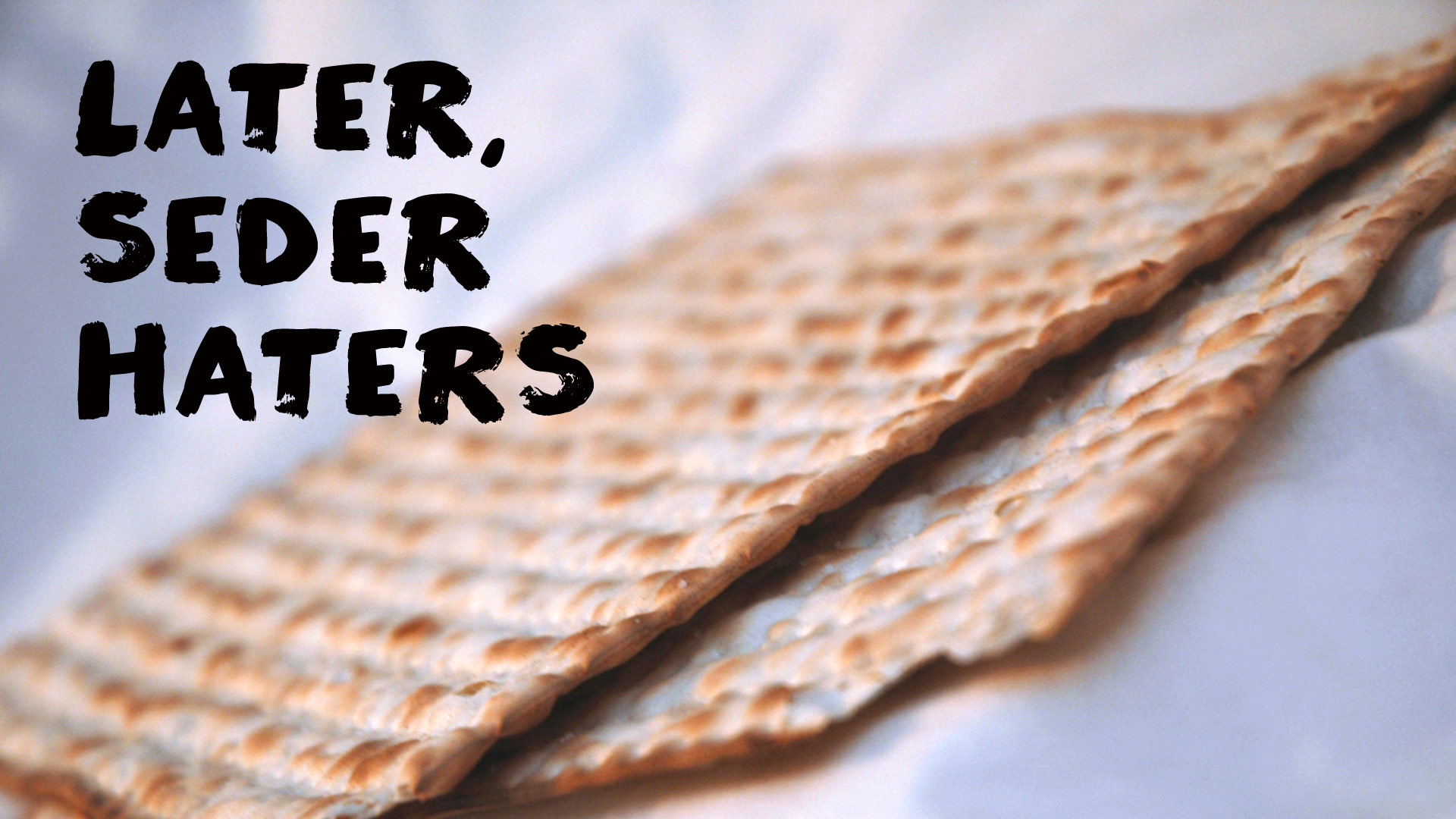 Later, Seder Haters: A Passover Primer