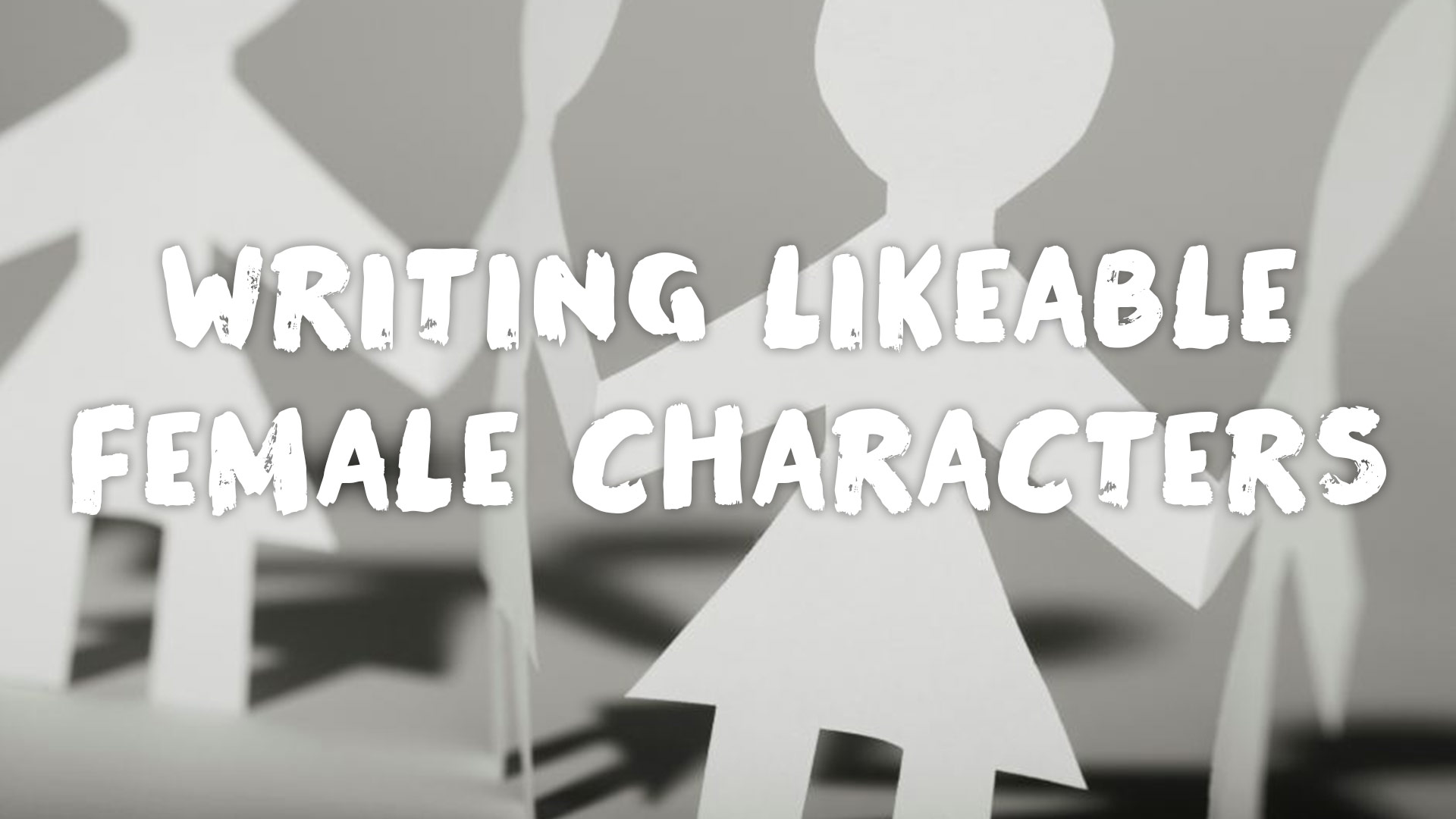 5 Steps to Making Your Female Characters Likeable