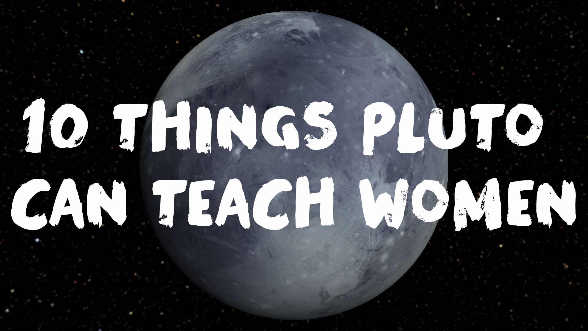10 Things Pluto Can Really Teach Us Women