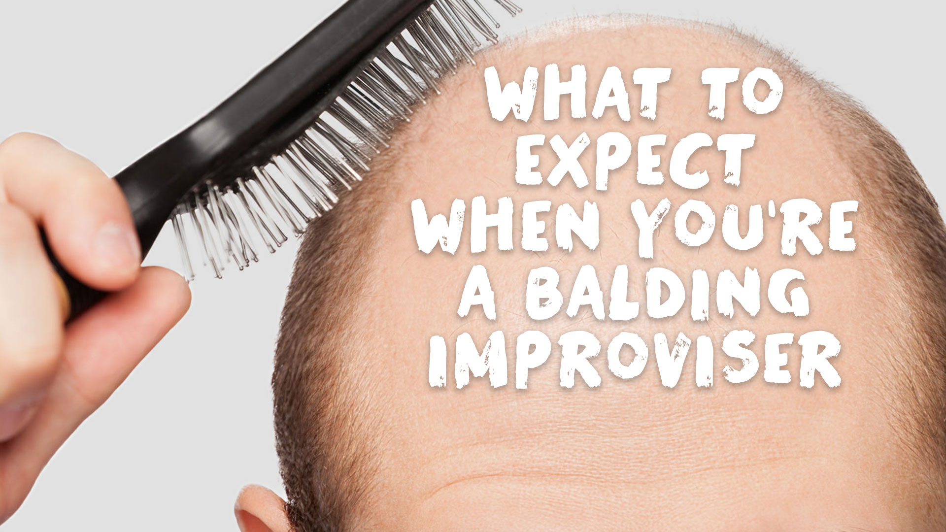 What to Expect When You're a Balding Improviser