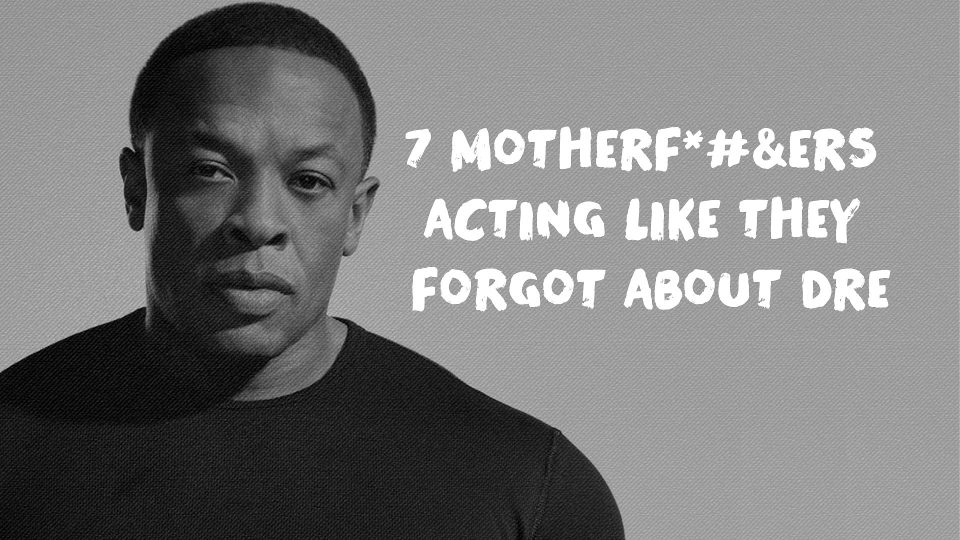 7 Motherf*#&ers Acting Like They Forgot About Dre