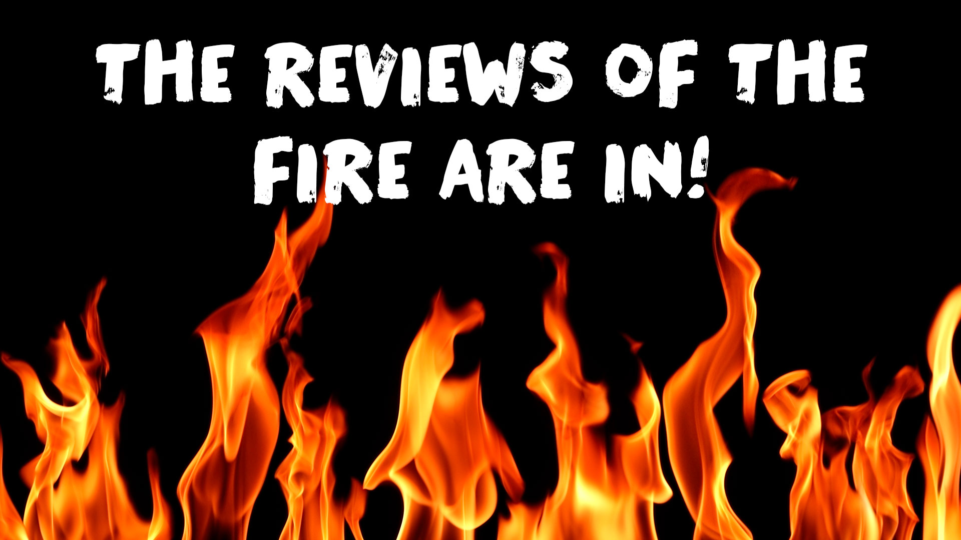 What Critics Are Saying About the Fire!